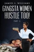 Gangsta Women Hustle Too!