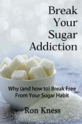 Break Your Sugar Addiction
