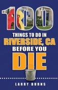 100 Things to Do in Riverside, CA Before You Die