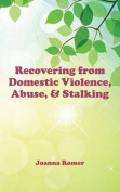 Recovering from Domestic Violence, Abuse, and Stalking
