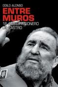 Entre Muros. 18 Anos Prisionero de Castro