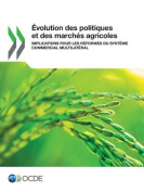 Evolution Des Politiques Et Des Marches Agricoles [FRE]