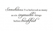 Sometimes I've Believed As Many As Six Impossible Things Before Breakfast Alice in Wonderland Nursery Baby Home Mural DIY Quote Wall Sticker Decals Transfer Removable Lettering (Size1