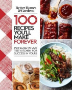 Better Homes and Gardens 100 Recipes You'll Make Forever