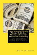 Video Marketing Strategy Website Traffic for Massive Millions with Free Online Advertising