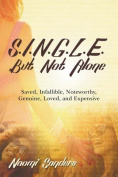 S.I.N.G.L.E. - But Not Alone Saved, Infallible, Noteworthy, Genuine, Loved, and Expensive
