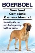 Boerboel. Boerboel Complete Owners Manual. Boerboel Book for Care, Costs, Feeding, Grooming, Health and Training.