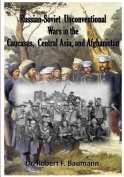 Russian-Soviet Unconventional Wars in the Caucasus, Central Asia, and Afghanista
