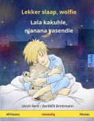 Lekker Slaap, Wolfie - Lala Kakuhle, Njanana Yasendle. Tweetalige Kinderboek  [AFR]