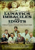 Lunatics, Imbeciles and Idiots