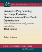 Geometric Programming for Design Equation Development and Cost/Profit Optimization