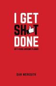 I Get Sh*t Done