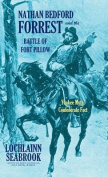 Nathan Bedford Forrest and the Battle of Fort Pillow
