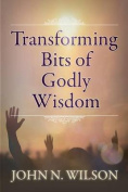 Transforming Bits of Godly Wisdom