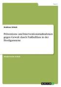 Praventions- Und Interventionsmassnahmen Gegen Gewalt Durch Fussballfans in Der Hooliganszene [GER]