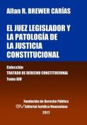 El Juez Legislador y La Patologia de La Justicia Constitucional. Tomo XIV. Coleccion Tratado de Derecho Constitucional [Spanish]