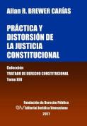 Practica y Distorsion de La Justicia Constitucional. Tomo XIII. Coleccion Tratado de Derecho Constitucional [Spanish]