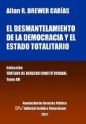 El Desmantelamiento de La Democracia y El Estado Totalitario. Tomo XV. Coleccion Tratado de Derecho Constitucional [Spanish]