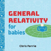 General Relativity for Babies [Board book]