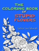 The Coloring Book of Stupid Flowers