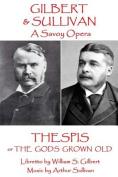 W.S Gilbert & Arthur Sullivan - Thespis