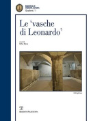 Le Vasche Di Leonardo' Tra Realta E Ipotesi / Theories and Truth Behind the Cisterns of Leonardo'