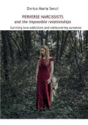 Perverse Narcissists and the Impossible Relationships - Surviving Love Addictions and Rediscovering Ourselves