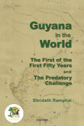 Guyana in the World:the First of the First Fifty Years and the Predatory Challenge
