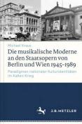 Die Musikalische Moderne an Den Staatsopern Von Berlin Und Wien 1945-1989 [GER]