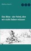 Das Bose - Der Feind, Den Wir Nicht Lieben Mussen [GER]