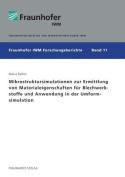 Mikrostruktursimulationen Zur Ermittlung Von Materialeigenschaften Fur Blechwerkstoffe Und Anwendung in Der Umformsimulation. [GER]