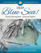 Deep Blue Sea! - Ocean Coloring Book Grayscale Edition - Grayscale Coloring Books