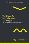 Von Kung-Fu Bis Ladypower. 33 Ubungen in Moderner Philosophie [GER]