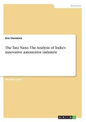 The Tata Nano. the Analysis of India's Innovative Automotive Industrie