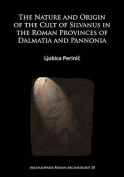 The Nature and Origin of the Cult of Silvanus in the Roman Provinces of Dalmatia and Pannonia