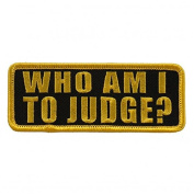 WHO AM I TO JUDGE. High Thread Embroidered Iron-On / Saw-On, Heat Sealed Backing Rayon PATCH - 10cm x 5.1cm