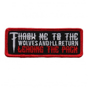 THROW ME TO THE WOLVES AND I'LL RETURN LEADING THE PACK, Heat Sealed Backing - 10cm x 2.5cm Embroidered PATCH