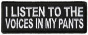 I LISTEN TO THE VOICES IN MY PANTS PATCH - Colour - Veteran Owned Business.