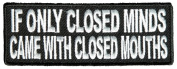 IF ONLY CLOSED MINDS CAME WITH CLOSED MOUTHS PATCH - Colour - Veteran Owned Business.