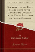 Description of the Paper Money Issued by the Continental Congress of the United States and the Several Colonies
