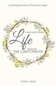 Living and Loving Life Through the Lord's Prayer