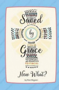 Saved by Grace, Now What?