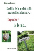 Candidat de La Ruralite Reelle Aux Presidentielles 2017... Impossible ? Je Le Suis... [FRE]