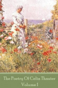 The Poetry of Celia Thaxter - Volume I