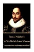 Thomas Middleton - No Wit, No Help Like a Woman's