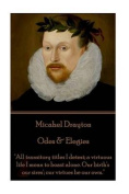 """Michael Drayton - Odes & Elegies  : """"All Transitory Titles I Detest; A Virtuous Life I Mean to Boast Alone. Our Birth's Our Sires'; Our Virtues Be Our Own."""""""