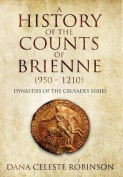 A History of the Counts of Brienne (950-1210)