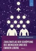 Zahlenatlas Der Schopfung Des Menschen Und Des Ewigen Lebens - Teil 1  [GER]