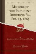 Message of the President, Richmond, Va., Feb. 15, 1865