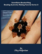 Snowflakes Beaded Ring Beading/Jewellery Making Pattern I3